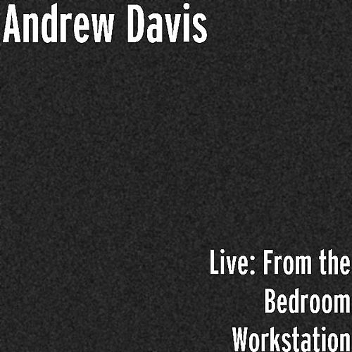 Play & Download Live: From the Bedroom Workstation by Andrew Davis | Napster