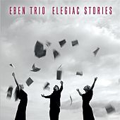 Play & Download Elegiac Stories by Eben Trio | Napster