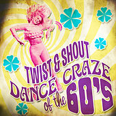 Twist & Shout Dance Craze of the 60's by Various Artists