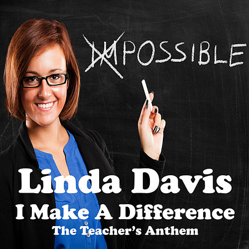 Play & Download I Make a Difference (The Teacher's Anthem) by Linda Davis | Napster