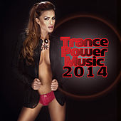 Trance Power Music 2014 by Various Artists