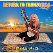 Play & Download Return to Tranzotica by Pamela Davis | Napster