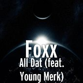 Play & Download All Dat (feat. Young Merk) by Foxx | Napster