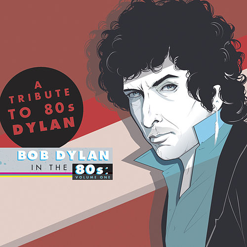 A Tribute To Bob Dylan In The 80s: Volume One by Various Artists