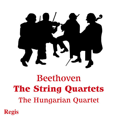 Play & Download Beethoven: String Quartets by Hungarian Quartet | Napster