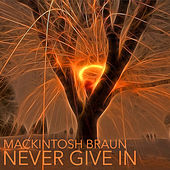 Play & Download Never Give In by Mackintosh Braun | Napster