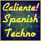 Caliente! Spanish Techno: The Best Spanish EDM, House, And Trance by Various Artists
