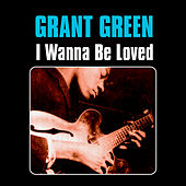 I Wanna Be Loved by Grant Green