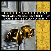 Your Arrondissment or Mine? (Dante White Aliano Remix) by Rykarda Parasol