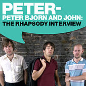 Peter Bjorn and John: The Rhapsody Interview by Peter Bjorn and John