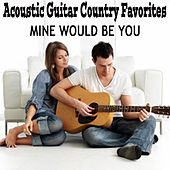 Play & Download Acoustic Guitar Country Favorites: Mine Would Be You by The O'Neill Brothers Group | Napster