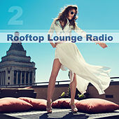 Play & Download Rooftop Lounge Radio, Vol. 2 by Various Artists | Napster