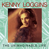 Play & Download The Unimaginable Life by Kenny Loggins | Napster