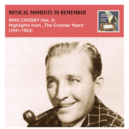 "Play & Download Musical Moments to Remember: Bing Crosby Vol. 2 (Highlights from ""The Crooner Years"", 1941-1953) by Bing Crosby 