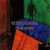Play & Download I've Seen Everything by The Trashcan Sinatras | Napster