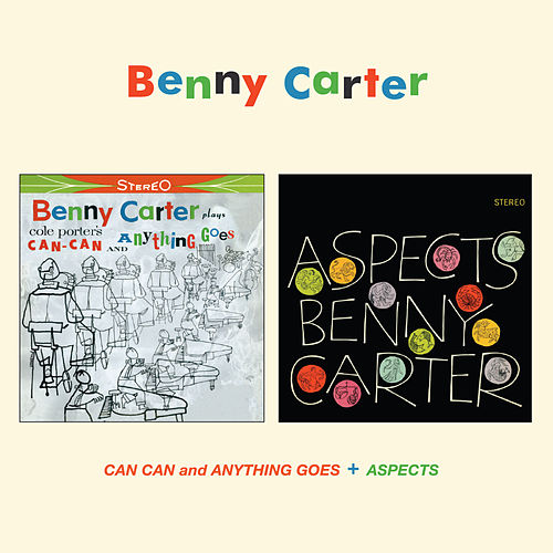 Benny Carter Plays Cole Porter's Can Can and Anything Goes + Aspects by Benny Carter