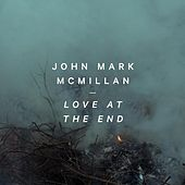 Play & Download Love at the End by John Mark McMillan | Napster