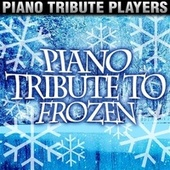 Play & Download Piano Tribute to Frozen by Piano Tribute Players | Napster