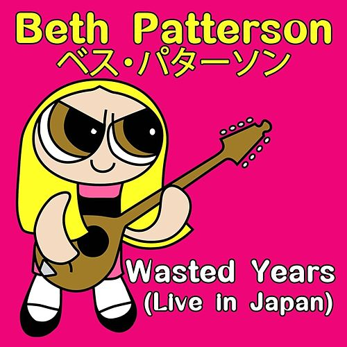 Play & Download Wasted Years (Live in Japan) by Beth Patterson | Napster