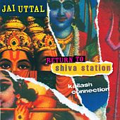 Play & Download Return to Shiva Station - Kailash Connection by Jai Uttal | Napster