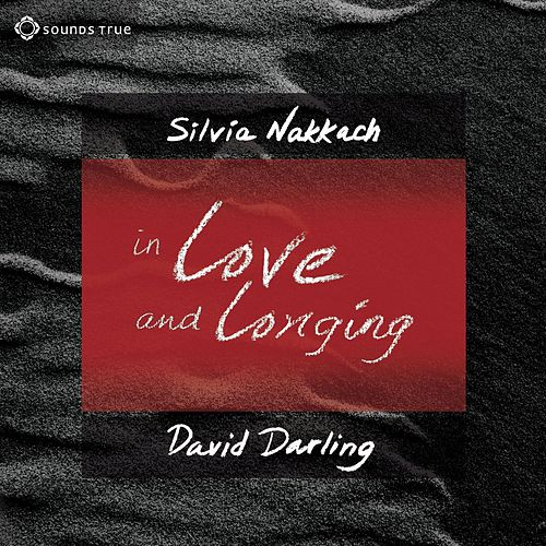 In Love and Longing - Awaken The Gifts Of The Heart by David Darling