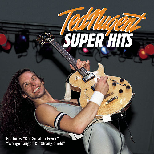 Play & Download Super Hits by Ted Nugent | Napster