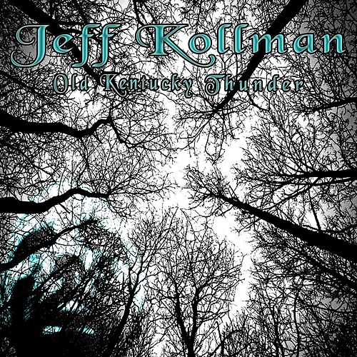 Play & Download Old Kentucky Thunder by Jeff Kollman | Napster