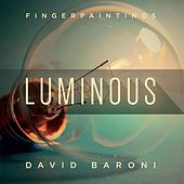 Play & Download Fingerpaintings: Luminous by David Baroni | Napster