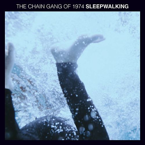 Play & Download Sleepwalking by The Chain Gang Of 1974 | Napster
