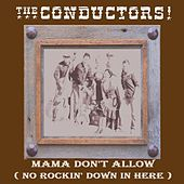 Mama Don't Allow (No Rockin' Down in Here) by The Conductors