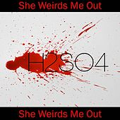 Play & Download She Weirds Me Out by H2SO4 | Napster
