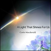 Play & Download A Light That Shines for Us by Curtis MacDonald | Napster