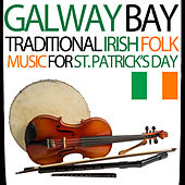 Play & Download Galway Bay - Traditional Irish Folk Music for St Patrick's Day by Various Artists | Napster