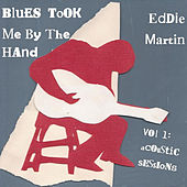 Blues Took Me By the Hand,  Vol. 1 (Acoustic Sessions) by Eddie Martin