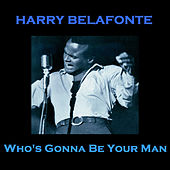 Who's Gonna Be Your Man by Harry Belafonte