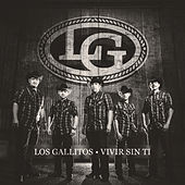 Play & Download Vivir Sin Ti - Single by Los Gallitos | Napster