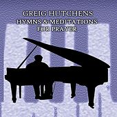 Hymns & Meditations by Greig A Hutchens