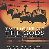 Twilight Of The Gods: The Essential Wagner Collection by Various Artists