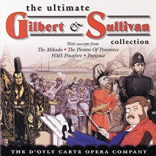 Play & Download The Ultimate Gilbert & Sullivan Collection by Various Artists | Napster