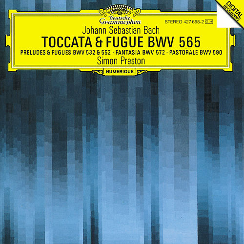 Bach, J.S.: Toccata and Fugue BWV 565; Organ Works BWV 572, 590, 532, 769 & 552 by Simon Preston