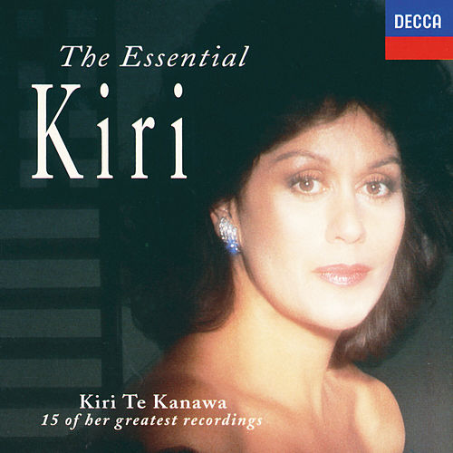 Play & Download The Essential Kiri by Dame Kiri Te Kanawa | Napster