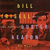 Play & Download Go West: Music For The Films Of Buster Keaton by Bill Frisell | Napster