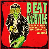 Beat From Badsville Vol. 3: Trash Classics From Lux And Ivy's Vinyl Mountain by Various Artists