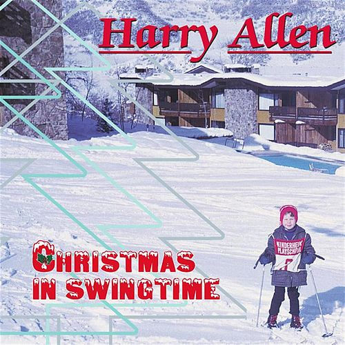 Play & Download Christmas In Swingtime by Harry Allen | Napster