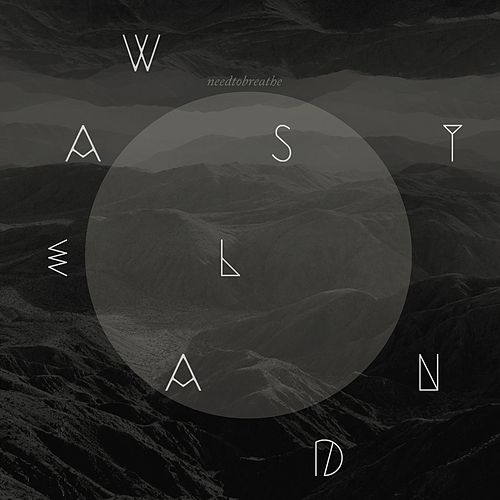 Wasteland by Needtobreathe