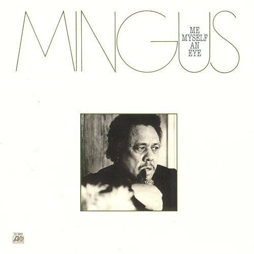 Me, Myself An Eye by Charles Mingus