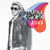 A.D.H.D by Master Shortie