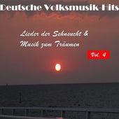 Deutsche Volksmusik Hits - Lieder der Sehnsucht & Musik zum Träumen, Vol. 4 by Various Artists