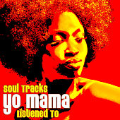 Play & Download Soul Tracks Yo Mama Listened To by Various Artists | Napster