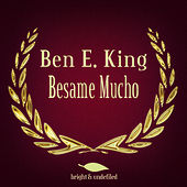 Play & Download Besame Mucho by Ben E. King | Napster